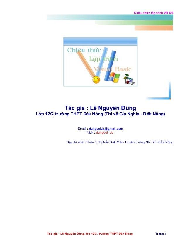 Chiêu thức lập trình VB 6.0  Tác giả : Lê Nguyên Dũng Lớp 12C1 trường THPT Đăk Nông (Thị xã Gia Nghĩa - Đ ăk Nông) Email :...