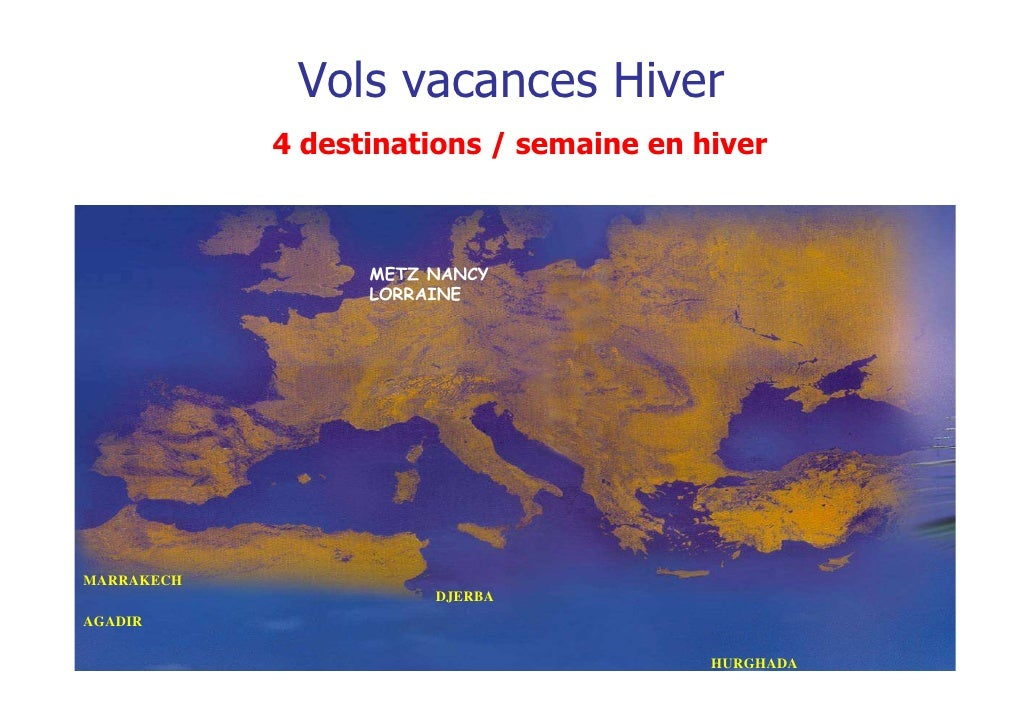 Vols vacances Hiver            4 destinations / semaine en hiver                  METZ NANCY                  LORRAINEMARR...