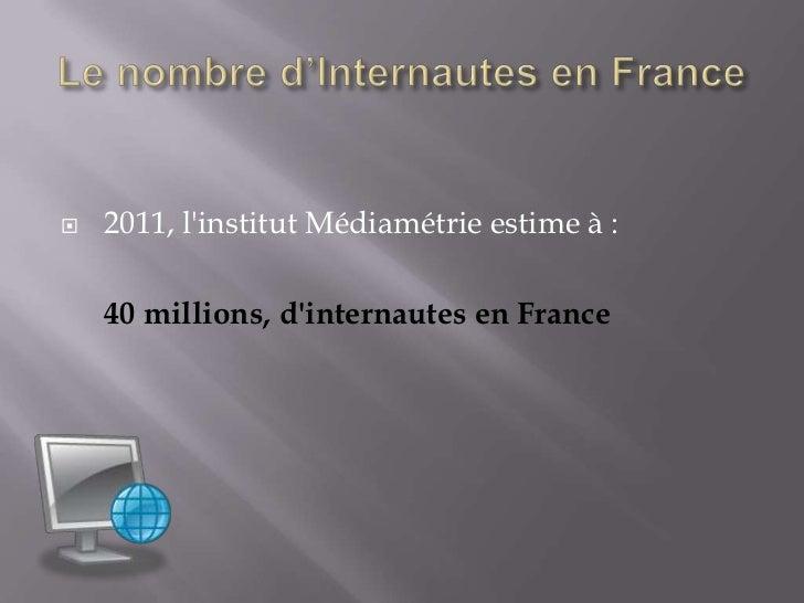    2011, linstitut Médiamétrie estime à :    40 millions, dinternautes en France