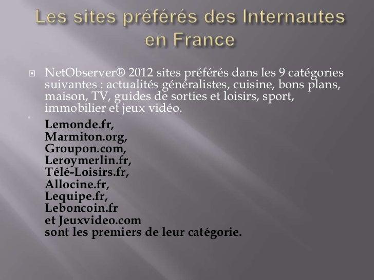    NetObserver® 2012 sites préférés dans les 9 catégories    suivantes : actualités généralistes, cuisine, bons plans,   ...