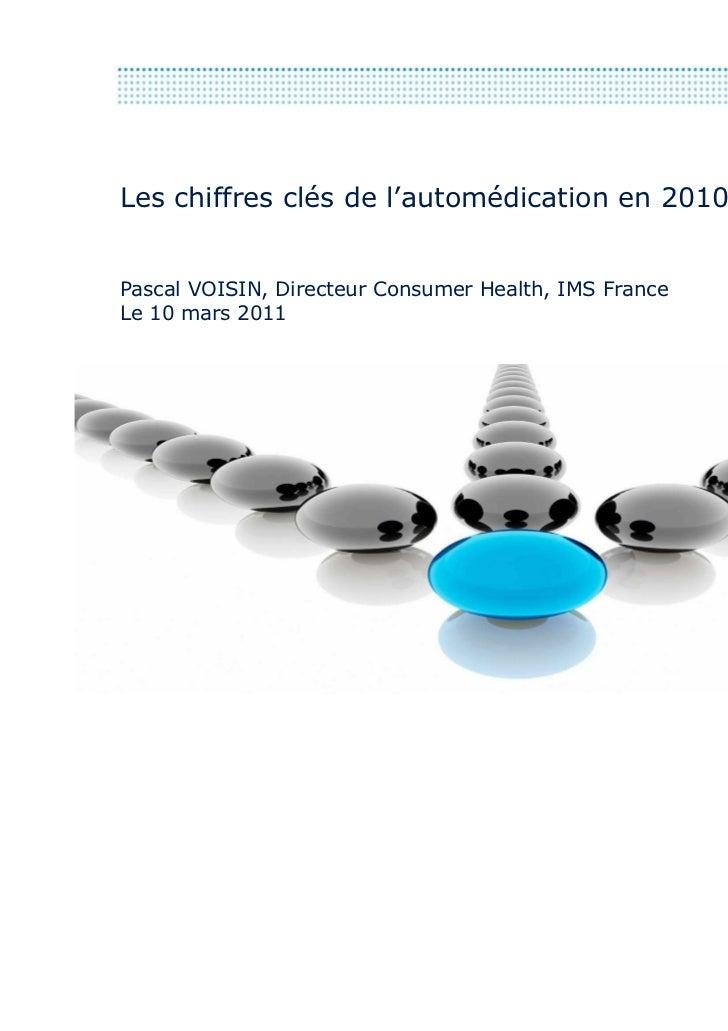 Les chiffres clés de l'automédication en 2010Pascal VOISIN, Directeur Consumer Health, IMS FranceLe 10 mars 20115 mars 2010