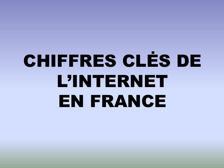 CHIFFRES CLĖS DE   L'INTERNET   EN FRANCE