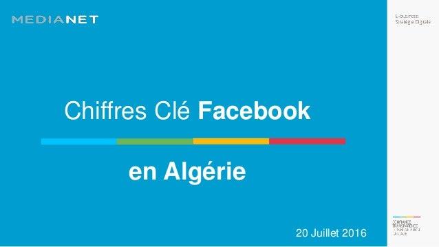 Chiffres Clé Facebook en Algérie 20 Juillet 2016