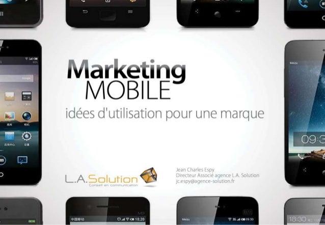 Marketing Mobile idées d'utilisation pour une marque Jean Charles espy Directeur Associé agence L.A. Solution Jc.espy@agen...