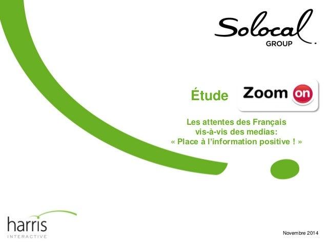 Les attentes des Français vis-à-vis des medias: « Place à l'information positive ! »  1  Janvier 2014 • Bilan ZoomOn  Nove...