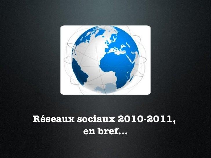 Réseaux sociaux 2010-2011,  en bref...