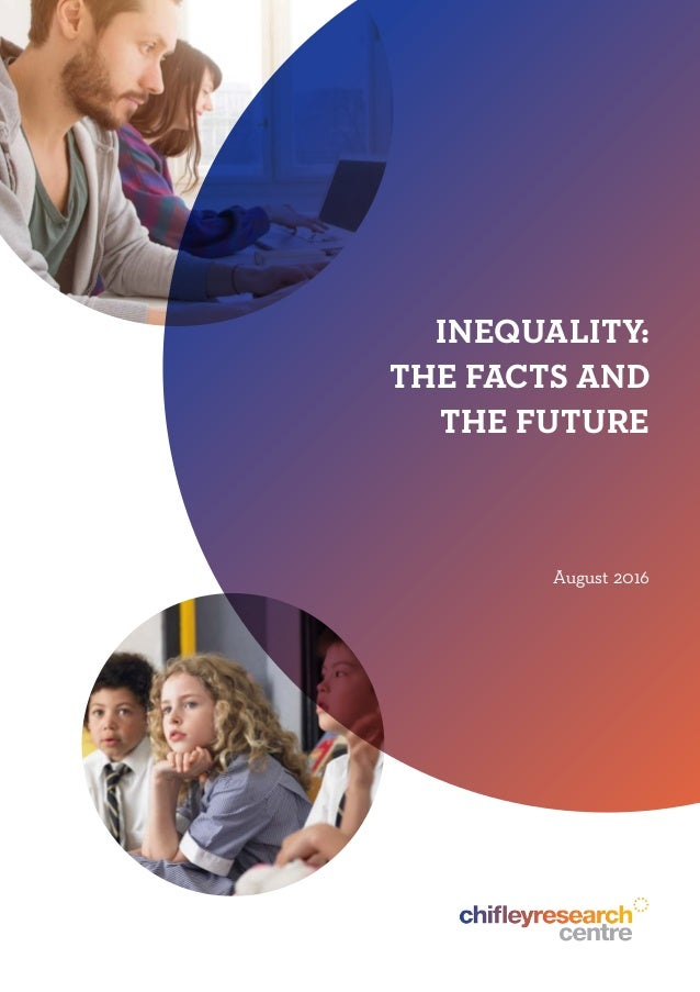 INEQUALITY: THE FACTS AND THE FUTURE August 2016