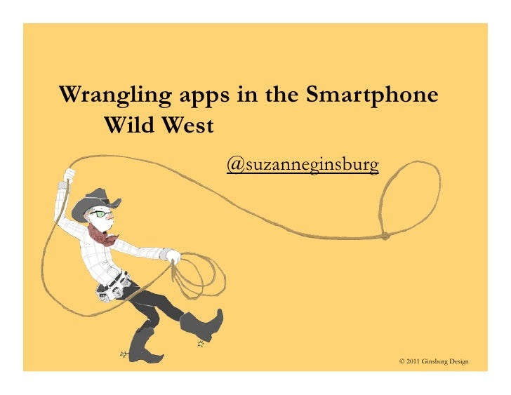 Wrangling apps in the Smartphone    Wild West               @suzanneginsburg                                      © 2011 G...