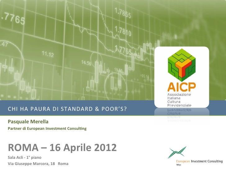 CHI HA PAURA DI STANDARD & POOR'S? Pasquale Merella Partner di European Investment Consul6ng ...