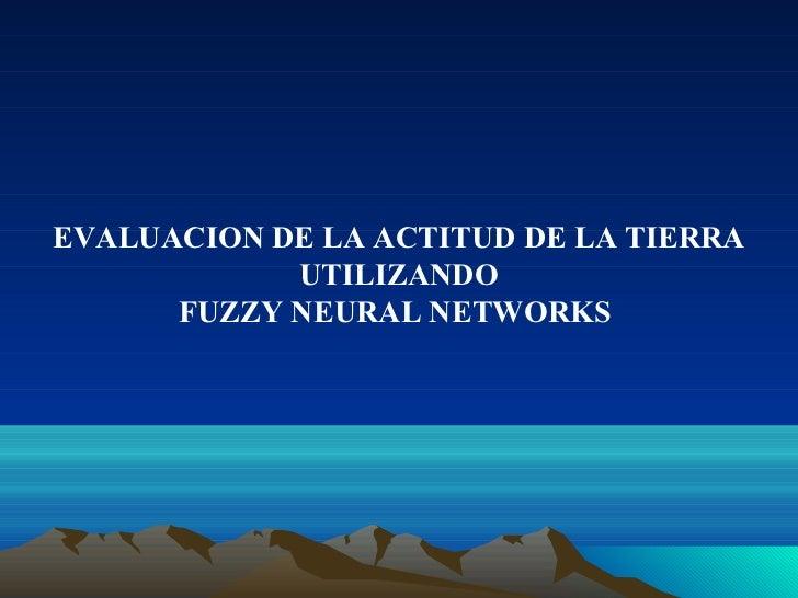 EVALUACION DE LA ACTITUD DE LA TIERRA            UTILIZANDO      FUZZY NEURAL NETWORKS