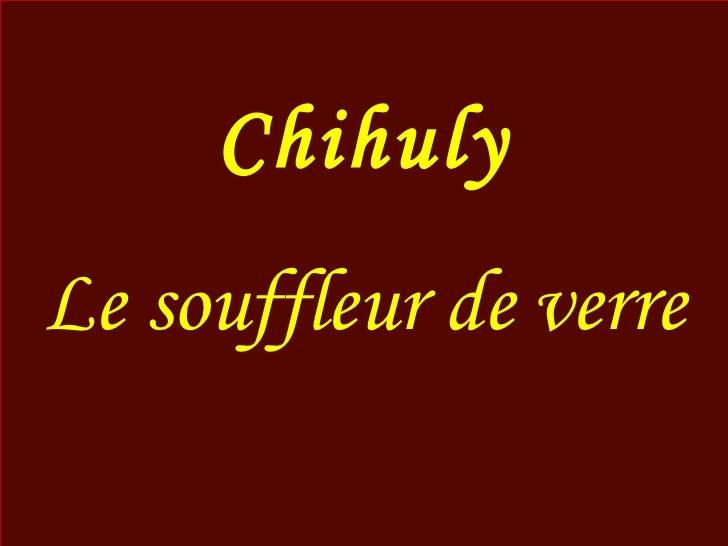 Chihuly                           Dale Chihuly (né le 20 septembre 1941, à                           TACOMA, WASHINGTON U....
