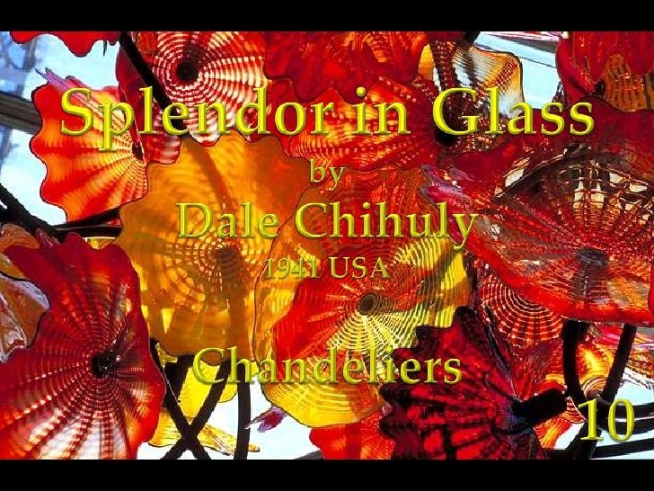 Splendor in Glass<br />by<br />Dale Chihuly<br />1941 USA<br />Chandeliers<br />10<br />