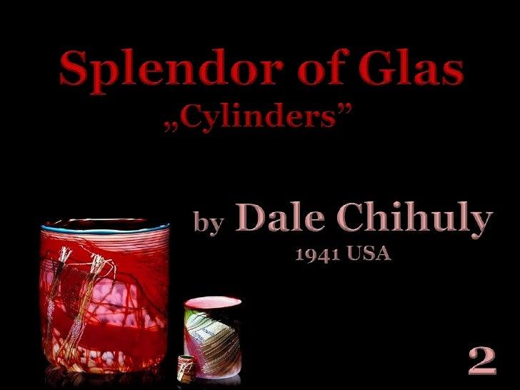 "Splendor of Glas<br />""Cylinders"" <br />by Dale Chihuly<br />1941 USA<br />2<br />"
