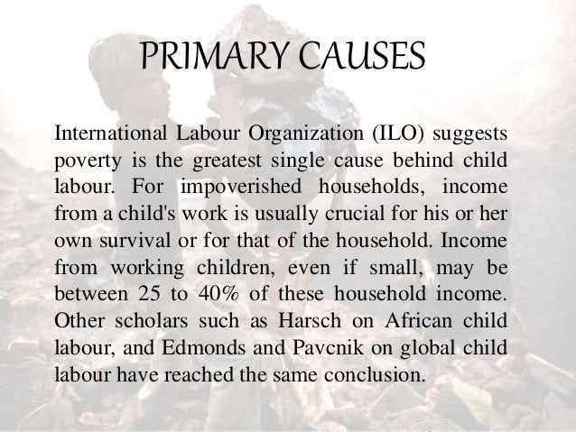 CULTURAL CAUSES In European history when child labour was common, as well as in contemporary child labour of modern world,...