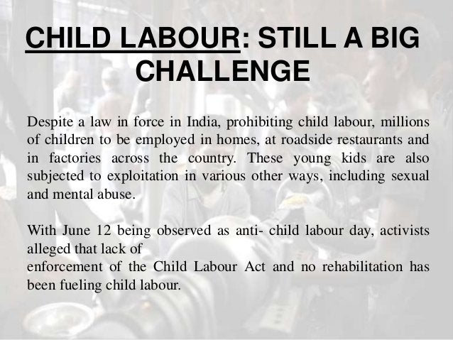 Conclusion The problem of child labour continues to pose a challenge before the nation. Government has been taking various...