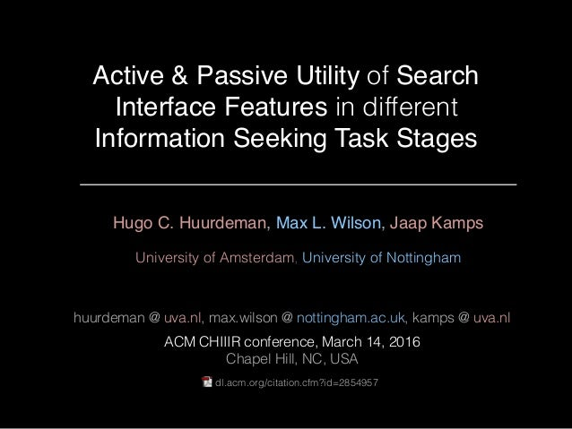 Active & Passive Utility of Search Interface Features in different Information Seeking Task Stages Hugo C. Huurdeman, Max ...