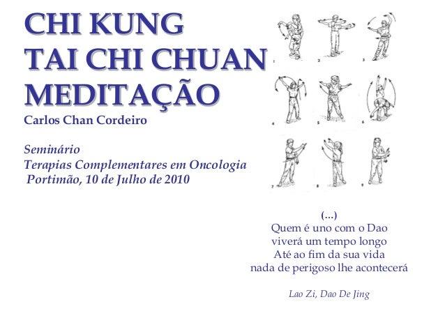 CHI KUNG TAI CHI CHUAN MEDITAÇÃO Carlos Chan Cordeiro Seminário Terapias Complementares em Oncologia Portimão, 10 de Julho...