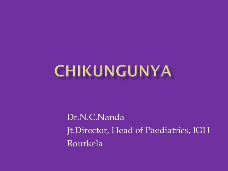 Dr.N.C.Nanda Jt.Director, Head of Paediatrics, IGH Rourkela