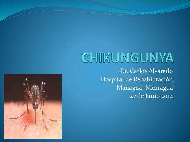 Dr. Carlos Alvarado Hospital de Rehabilitación Managua, Nicaragua 27 de Junio 2014