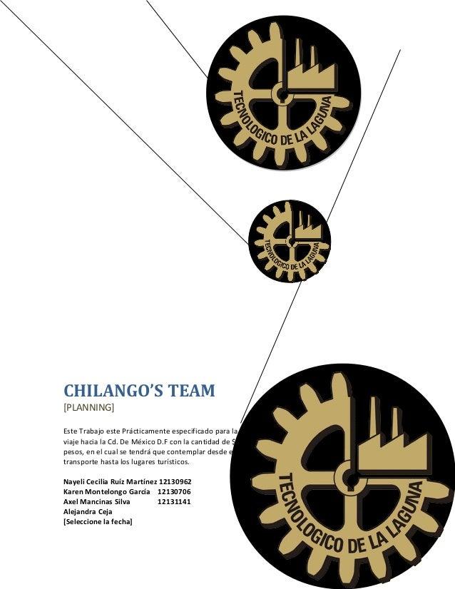 CHILANGO'S TEAM [PLANNING] Este Trabajo este Prácticamente especificado para la un viaje hacia la Cd. De México D.F con la...