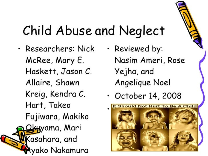Child Abuse and Neglect <ul><li>Researchers: Nick McRee, Mary E. Haskett, Jason C. Allaire, Shawn Kreig, Kendra C. Hart, T...