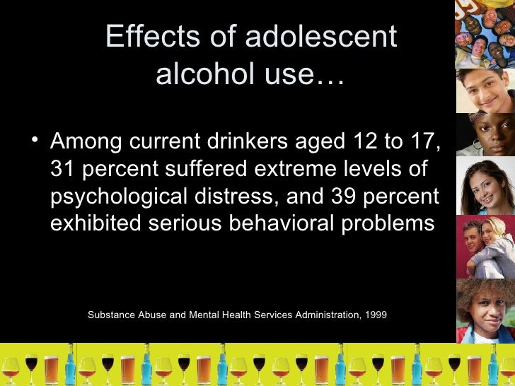 effects of alcohol on the adolescent Accept that your adolescent may have a different alcohol and teenagers alcohol is responsible for to control the effects of alcohol on drugs and teenagers.