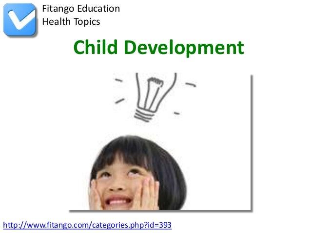 Fitango Education          Health Topics                  Child Developmenthttp://www.fitango.com/categories.php?id=393