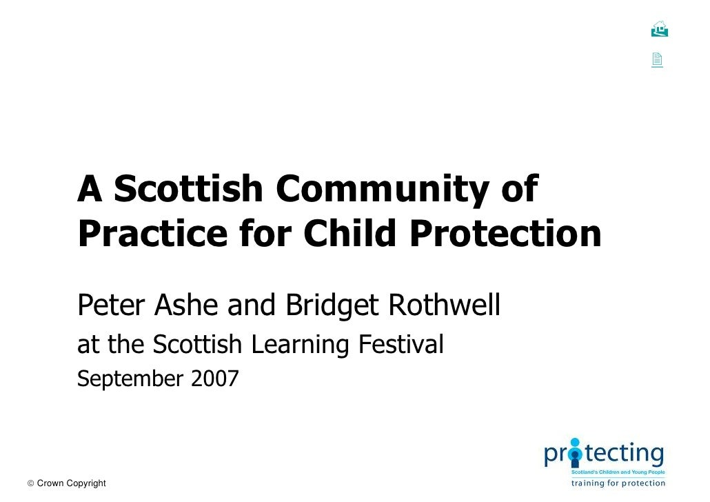 A Scottish Community of           Practice for Child Protection           Peter Ashe and Bridget Rothwell           at the...