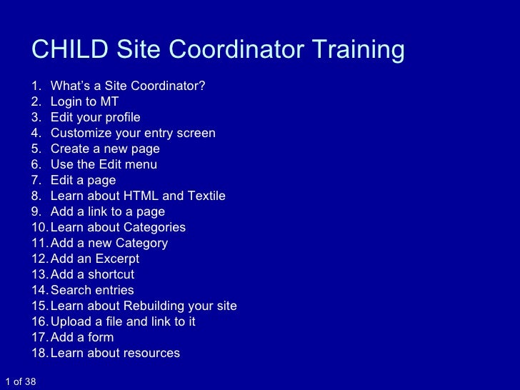 CHILD Site Coordinator Training <ul><li>What's a Site Coordinator? </li></ul><ul><li>Login to MT </li></ul><ul><li>Edit yo...