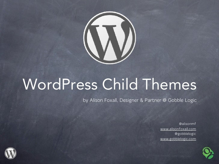 WordPress Child Themes       by Alison Foxall, Designer & Partner @ Gobble Logic                                          ...