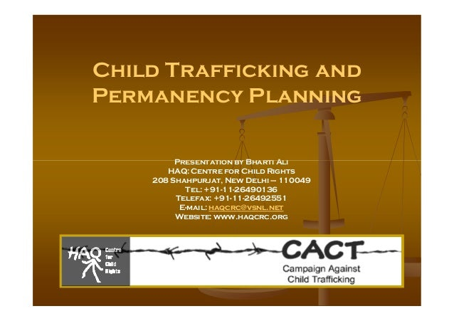Child Trafficking and Permanency Planning Presentation by Bharti AliPresentation by Bharti Ali HAQ: Centre for Child Right...