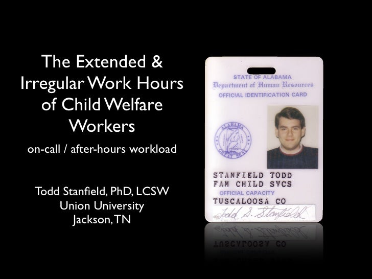 The Extended & Irregular Work Hours    of Child Welfare        Workers on-call / after-hours workload    Todd Stanfield, Ph...