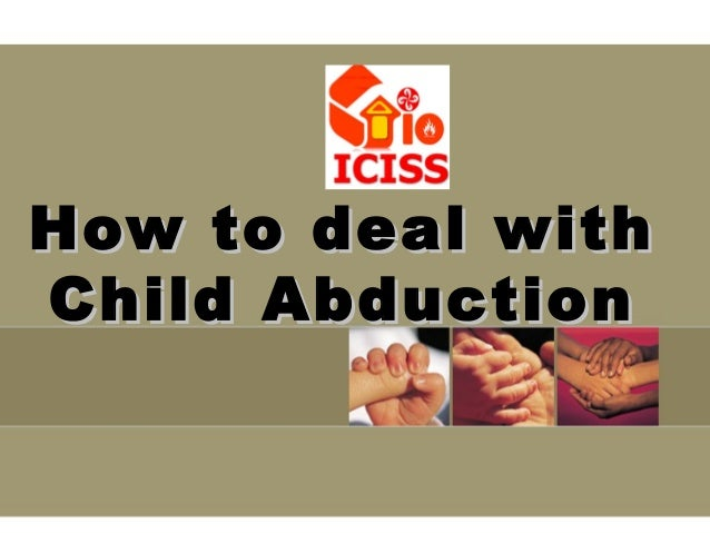 How to deal withHow to deal with Child AbductionChild Abduction