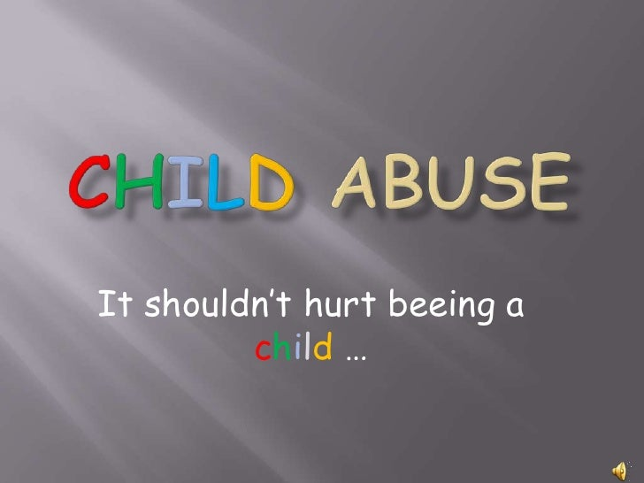 Child abuse<br />It shouldn't hurt beeing a child …<br />