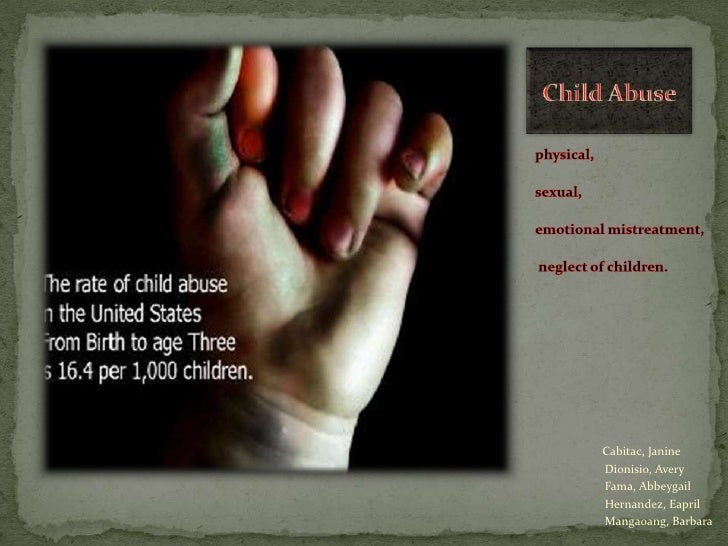 Child Abuse<br />physical, <br />sexual, <br />emotional mistreatment,<br /> neglect of children.<br />Cabitac, Janine<br ...