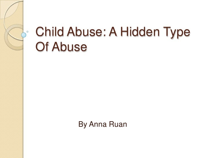Child Abuse: A Hidden TypeOf Abuse       By Anna Ruan