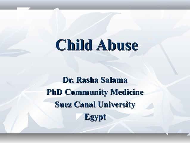 Child AbuseChild Abuse Dr. Rasha SalamaDr. Rasha Salama PhD Community MedicinePhD Community Medicine Suez Canal University...