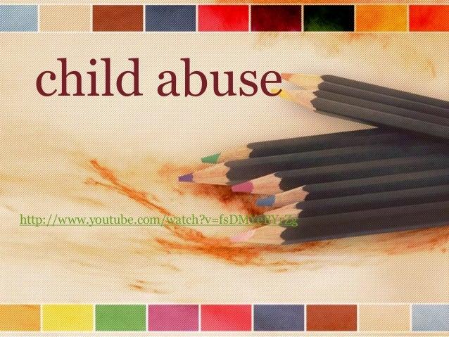child abuse http://www.youtube.com/watch?v=fsDMYeBYrZg