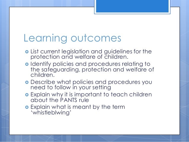 identify the current legislations guidelines policies and procedures for safeguarding the welfare of Child protection policy statement we recognise our responsibility to safeguard the welfare of all adopting child protection guidelines through procedures and.