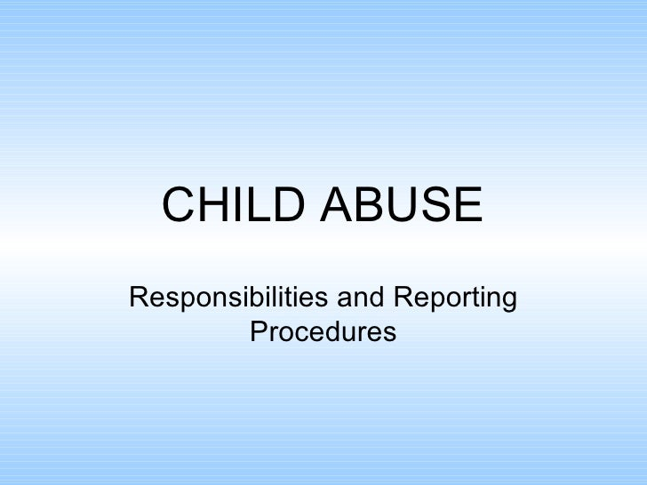 CHILD ABUSE Responsibilities and Reporting Procedures