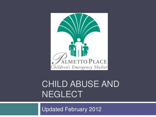 CHILD ABUSE AND NEGLECT Updated February 2012