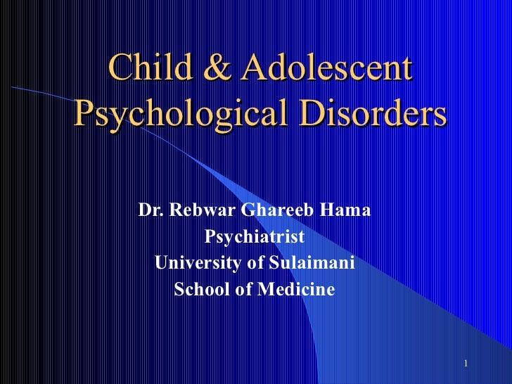 Child & AdolescentPsychological Disorders   Dr. Rebwar Ghareeb Hama          Psychiatrist    University of Sulaimani      ...