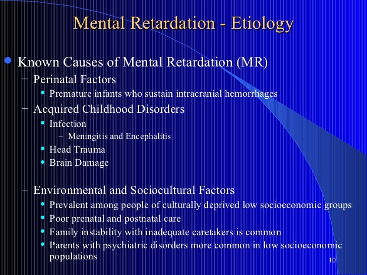Mental Retardation - Etiology   Known Causes of Mental Retardation (MR)    – Perinatal Factors          Premature infant...