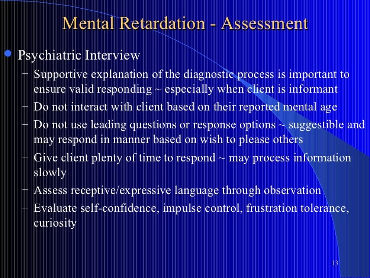 Mental Retardation - Assessment   Psychiatric Interview    – Supportive explanation of the diagnostic process is importan...
