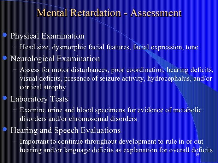 Mental Retardation - Assessment   Physical Examination    – Head size, dysmorphic facial features, facial expression, ton...