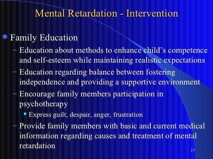 Mental Retardation - Intervention   Family Education    – Education about methods to enhance child's competence      and ...