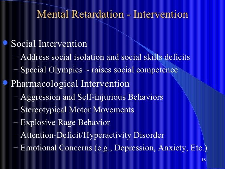 Mental Retardation - Intervention   Social Intervention    – Address social isolation and social skills deficits    – Spe...