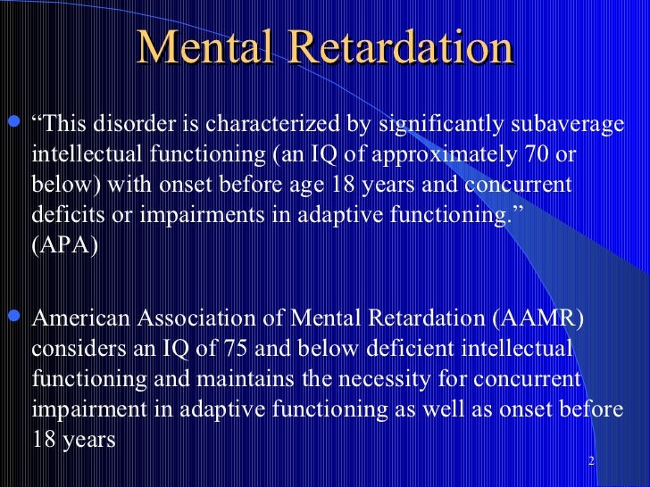 """Mental Retardation   """"This disorder is characterized by significantly subaverage    intellectual functioning (an IQ of ap..."""
