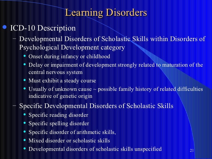 Learning Disorders   ICD-10 Description    – Developmental Disorders of Scholastic Skills within Disorders of      Psycho...