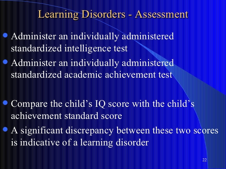 Learning Disorders - Assessment Administer an individually administered  standardized intelligence test Administer an in...